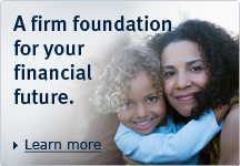 Learn more - A firm foundation for your financial future.