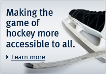 Learn more - Making the game of hockey more accessible to all.